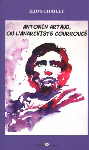 Antonin Artaud, Ou l'Anarchiste Courrouce