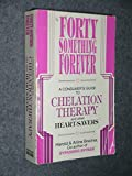 Forty Something Forever: A Consumer's Guide to Chelation Therapy and Other Heart Savers