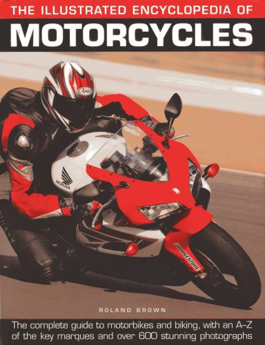 Illustrated Encyclopedia of Motorcycles: The Complete Guide to Motorbikes and Biking, with an A-Z of the Key Marques and Over 600 Stunning Photographs por Rowland Brown