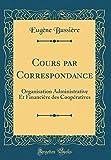 Cours Par Correspondance: Organisation Administrative Et Financière Des Coopératives (Classic Reprint)...