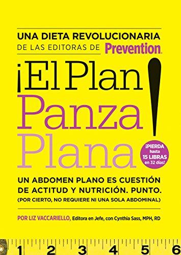 El Plan Panza Plana!: Un abdomen plano es cuestión de actitud y nutrición. Punto. (Por cierto, no requiere ni una solo abdominal). por Liz Vaccariello