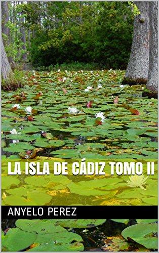 La Isla de Cádiz Tomo II por Anyelo Perez