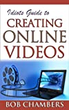 Idiots Guide for Creating Online Video (Online Video Production Book 1)