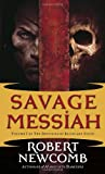 Savage Messiah: Volume I of the Destines of Blood and Stone