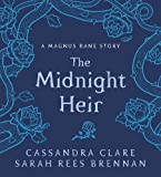 The Midnight Heir: A Magnus Bane Story (Bane Chronicles)