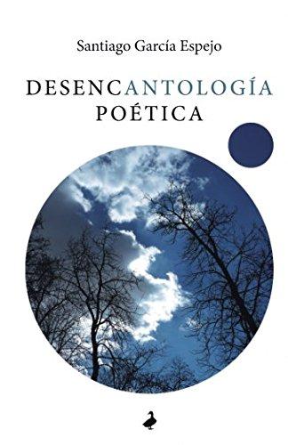 Desencantología poética par Santiago García Espejo