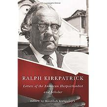 Ralph Kirkpatrick: Letters of the American Harpsichordist and Scholar (Eastman Studies in Music)