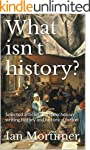 What isn't history?: Selected article...