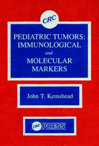 Pediatric Tumors: Immunological and Molecular Markers by John T. Kemshead (1989-05-31)