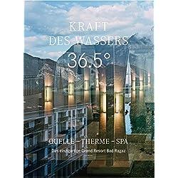 Kraft des Wassers. 36.5°: Quelle - Therme - Spa. Das einzigartige Grand Resort Bad Ragaz