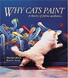 Why Cats Paint: A Theory of Feline Aesthetics: Written by Burton Silver, 2006 Edition, (Pocket ed) Publisher: Ten Speed Press [Hardcover]