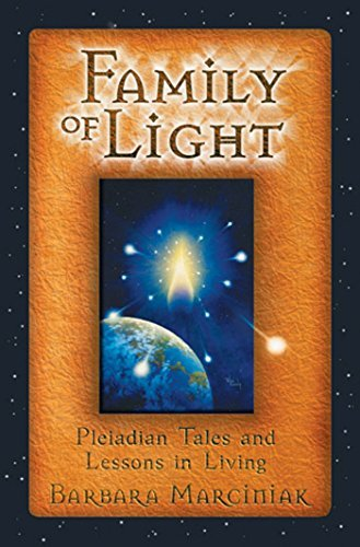 Family of Light: Pleiadian Tales and Lessons in Living by Barbara Marciniak (1998-10-01)
