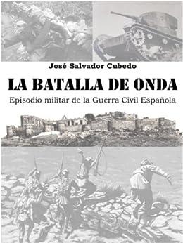 La Batalla de Onda. Episodio Militar de la Guerra Civil Española. de [Cubedo, José Salvador]