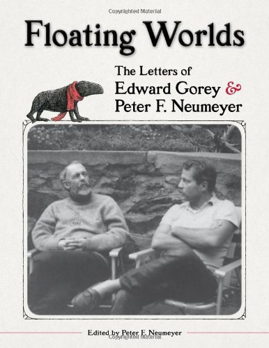 Floating Worlds the Letters of Edward Gorey and Peter F. Neumeyer A197: Floating Worlds the Letters of Edward Gorey and Peter F. Neumeyer A197