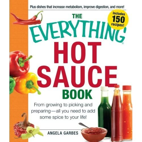 The Everything Hot Sauce Book: From growing to picking and preparing - all you ned to add some spice to your life! (Everything (Cooking)) by Angela Garbes (2011-12-15)