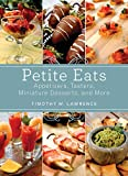 Petite Eats: Appetizers, Tasters, Miniature Desserts, and More (English Edition)