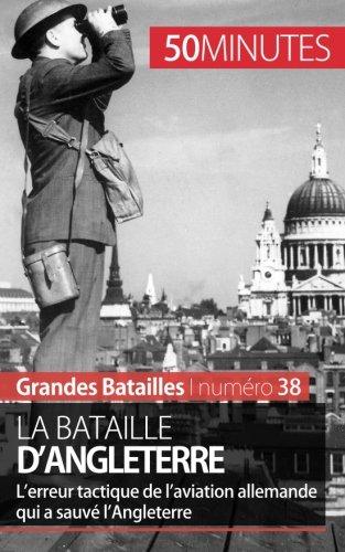 La bataille d'Angleterre: Lerreur tactique de laviation allemande qui a sauv lAngleterre
