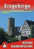 Erzgebirge: Mit Elstergebirge. 50 ausgewählte Tageswanderungen zwischen Bad Brambach und Geising sowie zwischen Auerbach und der Tschechischen Republik (Rother Wanderführer)