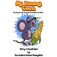 My Yummy  Corn: The story of a little mouse who did not listen to his father. (English Edition)