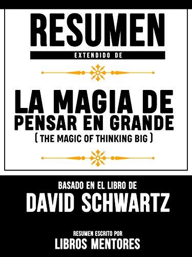 Resumen Extendido De La Magia De Pensar En Grande (The Magic Of ...