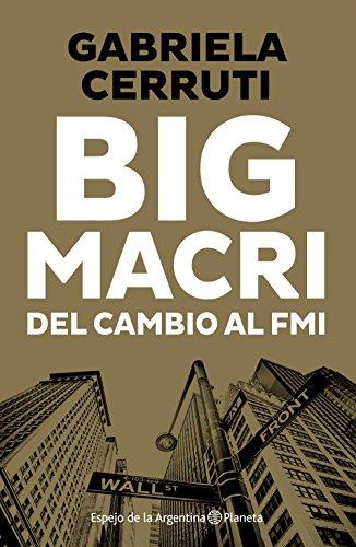Big Macri: Macri: del cambio al FMI por CERRUTI  GABRIELA