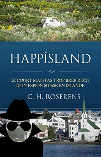 Couverture du livre Happísland: Le court mais pas trop bref récit d'un espion suisse en Islande