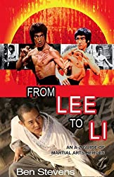 From Lee to Li: An A-Z Guide of Martial Arts Heroes by Ben Stevens (2009-02-05)