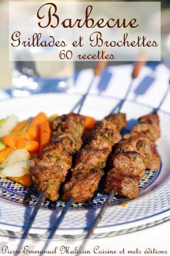 Barbecue Grillades et Brochettes 60 recettes par Pierre-Emmanuel Malissin