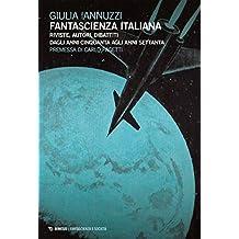 Fantascienza italiana: Riviste, autori, dibattiti dagli anni Cinquanta agli anni Settanta (Interstellar - Fantascienza e dintorni)