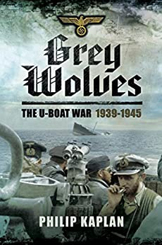 Grey Wolves: The U-Boat War 1939-1945 by [Kaplan, Philip]