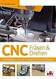 CNC Fräsen & Drehen: Grundlagen, Praxis & Tipps für Modellbauer