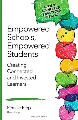 Empowered Schools, Empowered Students: Creating Connected and Invested Learners (Corwin Connected Educators Series) por Pernille S. Ripp