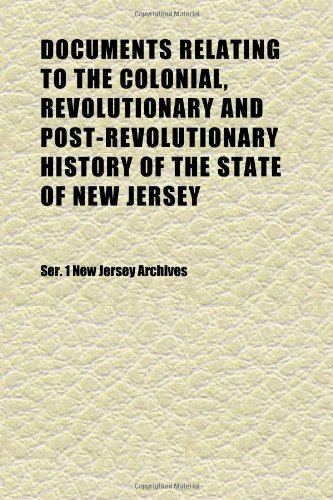 Documents Relating to the Colonial, Revolutionary and Post-Revolutionary History of the State of New Jersey (Volume 11)