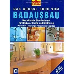Das grosse Buch vom Badausbau: Das aktuelle Standardwerk für Neubau, Umbau und Sanierung