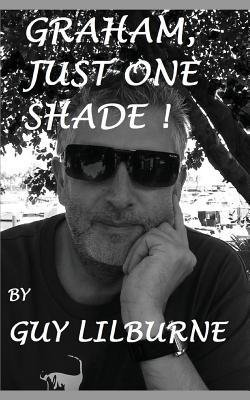 [{ Graham, Just One Shade By Lilburne, Guy ( Author ) Sep - 28- 2014 ( Paperback ) } ]