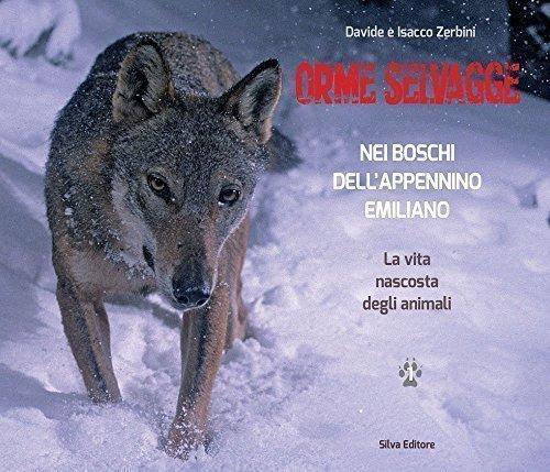 Orme selvagge nei boschi dell'Appennino emiliano. La vita nascosta degli animali. Primo e secondo volume. Copertina flessibile.