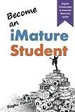 Become an iMature Student (2nd Edition): Digital Citizenship & Internet Maturity Guide...