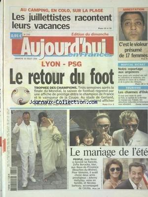 AUJOURD'HUI EN FRANCE [No 1700] du 30/07/2006 - LES JUILLETTISTES RACONTENT LEURS VACANCES - C'EST LE VIOLEUR PRESUME DE 17 FEMMES - HOPITAL BICHAT - NOTRE REPORTAGE AUX URGENCES - LES CHARMES D'OSLO - LE MARIAGEDE L'ETE - JEAN RENO A EPOUSE ZOFIA BORUCKA - LES SPORTS - FOOT