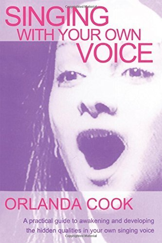 Singing With Your Own Voice (Theatre Arts Book) by Orlanda Cook (2004-09-30)