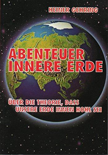 Abenteuer innere Erde: Über die Theorie, dass unsere Erde innen hohl sei