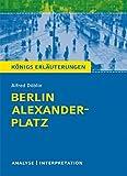 Berlin Alexanderplatz von Alfred D�blin.: Textanalyse und Interpretation mit ausf�hrlicher Inhaltsangabe und Abituraufgaben mit L�sungen (K�nigs Erl�uterungen, Band 393)