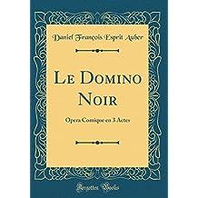 Le Domino Noir: Opera Comique En 3 Actes (Classic Reprint)
