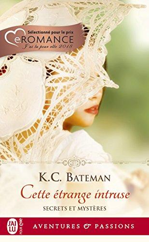 Secrets et mystères (Tome 1) - Cette étrange intruse par K.C. Bateman