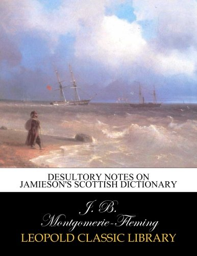 Desultory notes on Jamieson's Scottish dictionary por J. B. Montgomerie-Fleming