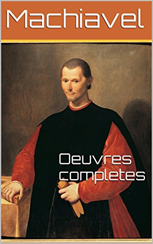 Machiavel - Oeuvres Complètes Majeures