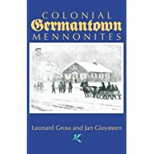 Colonial Germantown Mennonites by Leonard Gross (2007-01-15)