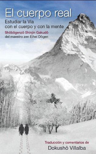 EL CUERPO REAL, traducción y comentarios del Shobogenzo Shinjin Gakudo (De corazón a corazón nº 8) por Dokushô Villalba