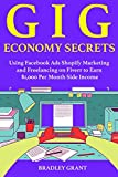 Gig Economy Secrets (earn money online 2018): (New Work from Home Ideas) Running a Shopify Store Marketing and Freelancing on Fiverr Business to Make 1,000 Per Month. (English Edition)