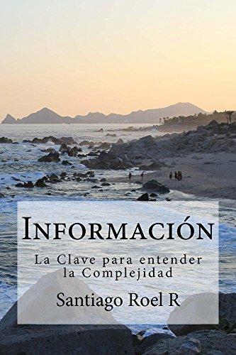 Información: La Clave para entender la Complejidad por Santiago Roel R