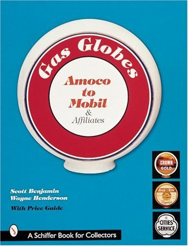 gas-globes-amoco-to-mobil-affiliates-schiffer-book-by-scott-benjamin-2007-07-01